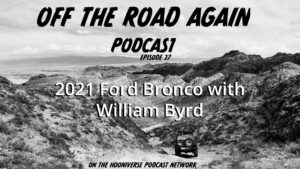 Off The Road Again Podcast: 2021 Ford Bronco, William Byrd - Episode 27